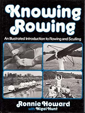 Knowing Rowing. An Illustrated Introduction to Rowing: Howard, Ronnie