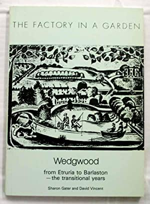 THE FACTORY IN A GARDEN Wedgwood from: Gater, Sharon and