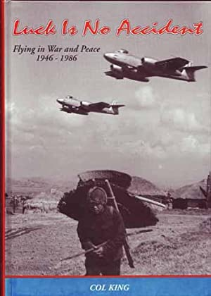 Luck is No Accident: Flying in War: King, Colin G.
