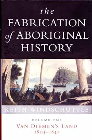 The Fabrication of Aboriginal History. Volume I: Windschuttle, Keith