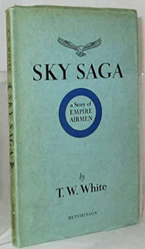 Sky Saga: A Story of Empire Airmen: White, T.W.