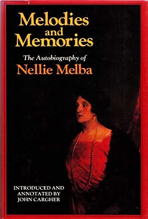 Melodies and Memories: The Autobiography of Nellie Melba: Melba, Nellie