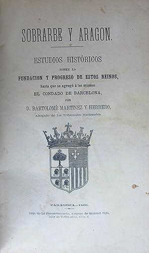 SOBRARBE Y ARAGON. Estudios historicos sobre la fundación de estos Reinos, hasta que se ...