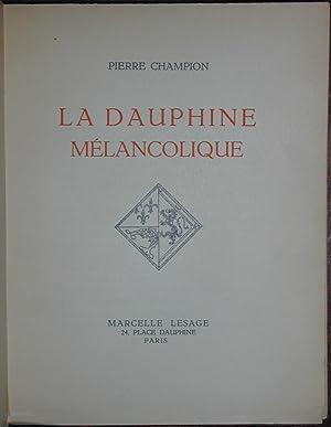 La Dauphine mélancolique: CHAMPION, Pierre