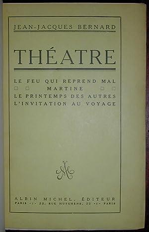 Théâtre : Le feu qui reprend mal ; Martine ; Le printemps des autres ; L'invitation au voyage: ...