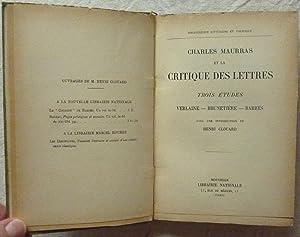 Charles Maurras et la critique des lettres - Trois études: Verlaine, Brunetière, Barrés: MAURRAS, ...