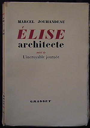 Elise architecte suivi de L'incroyable journée: JOUHANDEAU, Marcel