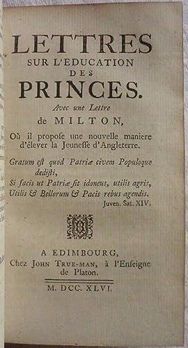 Lettres sur l'éducation des princes . Avec une lettre de Milton où il propose une nouvelle ...