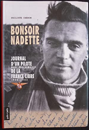 Bonsoir Nadette (Journal d'un pilote, Marc Hauchemaille, de la France libre 1940-1942)