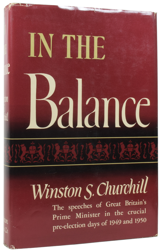 In The Balance. Speeches 1949 and 1950: CHURCHILL, [Sir] Winston