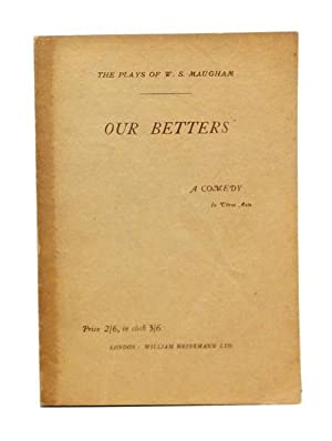 Our Betters; A Comedy in Three Acts: MAUGHAM, William Somerset (1874-1965)