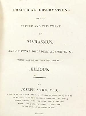 Practical Observations on the Nature and Treatment of Marasmus, and of those Disorders allied to it...