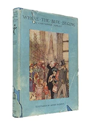 Where the Blue Begins. With Illustrations by: RACKHAM) MORLEY, Christopher