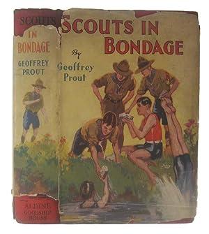 Scouts in Bondage. A Story of Boy Scouts in Strange Adventure: PROUT, Geoffrey