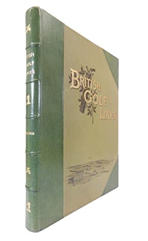 British Golf Links. A Short Account of the Leading Golf Links of the United Kingdom: GOLF] ...