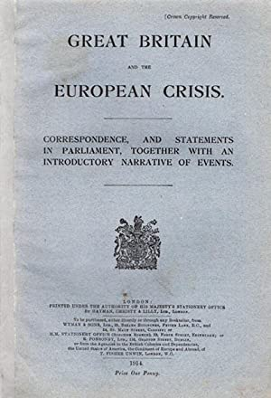 Great Britain and the European Crisis. Correspondence, and Statements In Parliament, together with ...