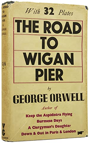 The Road to Wigan Pier: ORWELL, George [pseudonym
