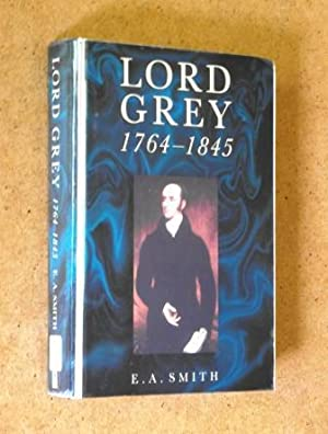 Lord Grey 1764-1845: E A Smith