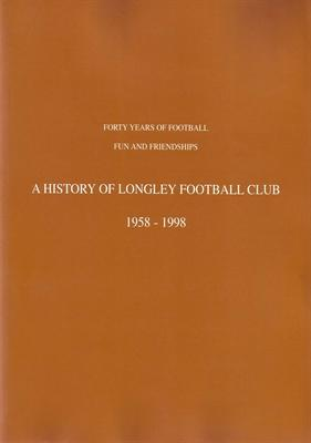 A History of Longley Football Club 1958-1998 (Forty Years of Football Fun and Friendships)