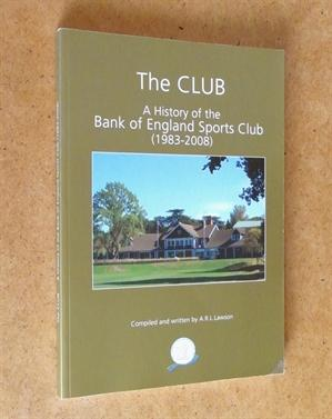 The Club. A History of the Bank of England Sports Club (1983-2008): A R L Lawson