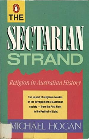 The Sectarian Strand. Religion in Australian HIstory.: Michael Hogan