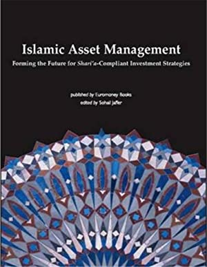 Islamic Asset Management: Forming the Future for: Sohail Jaffer