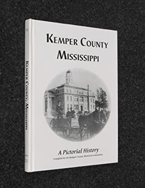 Kemper County Mississippi. A Pictorial History.: Kemper County Historical Association