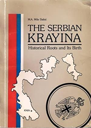 The Serbian Krayina: Historical Roots and Its Birth: DALIC, M.A. Mile