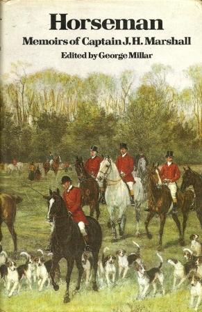 Horseman : Memoirs of Captain J. H. Marshall: Millar, George, Editor
