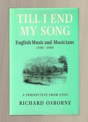 Till I End My Song. English Music and Musicians 1440-1940. A Perspective from Eton.: Richard Osborne
