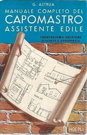 Manuale completo del capomastro assistente edile.: C. Astrua