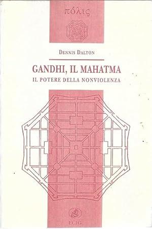 Gandhi, il Mahatma. Il potere della nonviolenza.: Dennis Dalton