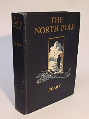 THE NORTH POLE: Peary, Robert E.