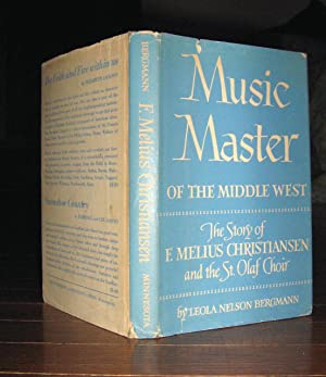 Music Master of the Middle West : The Story of F. Melius Christiansen and the St. Olaf Choir: ...