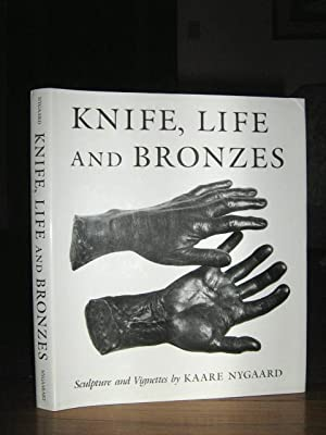 Knife, Life and Bronzes : Sculpture and Vignettes: Nygaard, Kaare