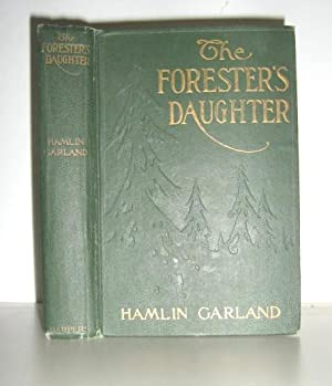 The Forester's Daughter : A Romance of the Bear-Tooth Range: Garland, Hamlin