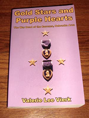 Gold Stars and Purple Hearts: The War Dead of the Ravenna, Nebraska Area: Vierk, Valerie Lee
