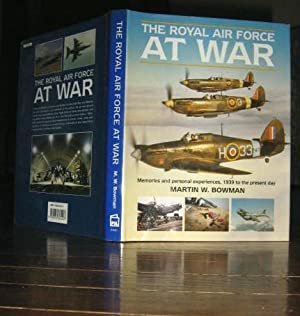 The Royal Air Force at War: Memories and Personal Experiences, 1939 to the Present Day: Bowman, ...