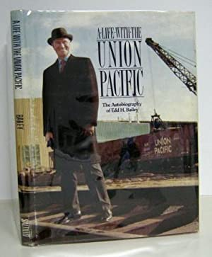 A Life With the Union Pacific: The Autobiography of Edd Bailey: Bailey, Edd H.