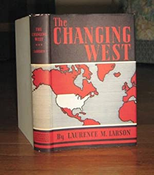 The Changing West and Other Essays: Larson, Laurence M.