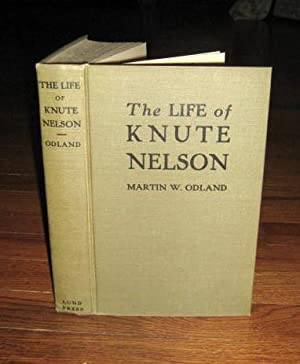 The Life of Knute Nelson (with Skoponong Memorial Picnic and Dedication Pamphlet): Odland, Martin W...