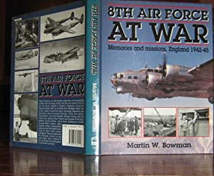 8th Air Force at War: Memories and Missions, England 1942-45: Bowman, Martin W.