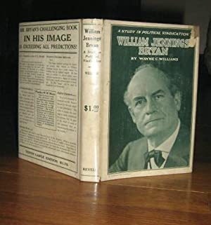 William Jennings Bryan: A Study in Political Vindication: Williams, Wayne C.