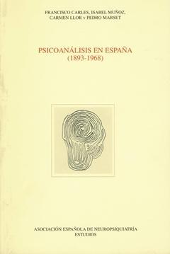 PSICOANÁLISIS EN ESPAÑA (1893- 1968): F. Carles, I. Muñoz, C. Llor, P. Marset