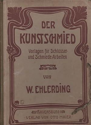 Der Kunstschmied. Vorlangen fur Schlosser und Schmiede-Arbeiten: Ehlerding W.