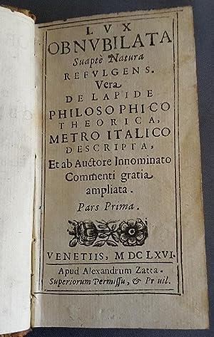 Lux Obnubilata Suaptè Natura refulgens. Vera de Lapide Philosophico Theorica, metro italico ...