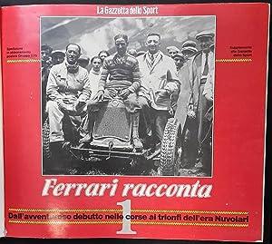 Ferrari racconta. Supplemento alla Gazzetta dello Sport: 1) Dall' avventuroso debutto nelle ...