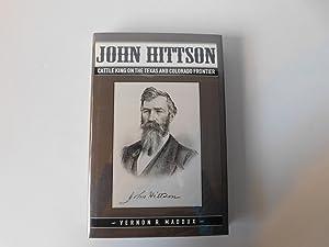 John Hittson: Cattle King on the Texas: Maddux, Vernon R.