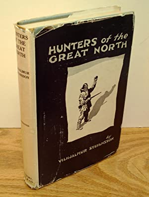 Hunters of the Great North: Stefansson, Vilhjalmur