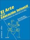 ARTE DE LA EDUCACIÓN INFANTIL, EL. Guía práctica con niños de 0 a 6 años - Miralles, David y Hernández, Sara